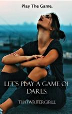 Lets play a game of dares. by ThatWriterGirll