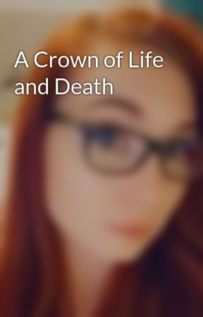 A Crown of Life and Death by Aimeelawho