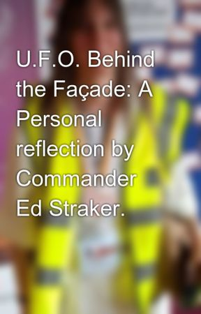 U.F.O. Behind the Façade: A Personal reflection by Commander Ed Straker. by ReginaCalway