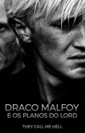 Draco Malfoy e os Planos do Lord by theycallmehellfics
