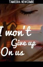 I Wont Give Up On Us by tamnewcombe