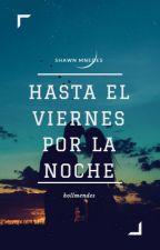 Hasta El viernes por la noche ~ Shawn Mendes by hollmendess