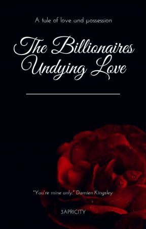 The Billionaires Undying Love by 3Apricity