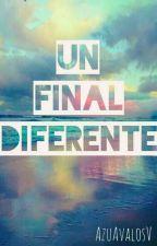 Un Final Diferente (No Editada) by Iceheart_Avalos