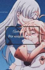 Por enquanto amor  by Dakura91