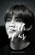 Both Of Us // Kim Taehyung ✓ by ParkAdelina