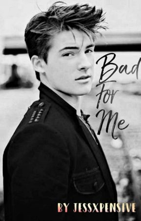 Bad For Me  by jessxpensive
