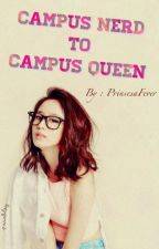 Campus Nerd To Campus Queen (Completed) by PrinsesaFever