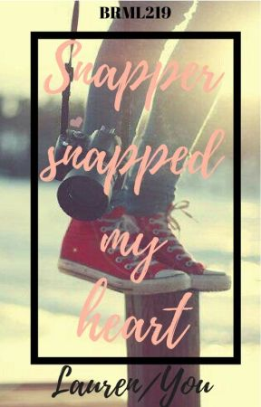 Snapper Snapped my heart (Lauren/you) by BRML219