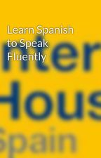 Learn Spanish to Speak Fluently by ihspain