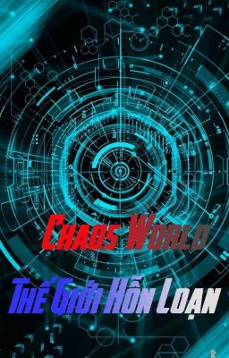 Đọc truyện Chaos World - Thế giới hỗn loạn