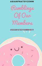 Ramblings of Our Members by AsianFantasyComm