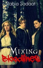Mixing Bloodlines (Story Is Now Cancelled, Sorry!) by RabiaSadaat