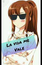 La Vida Me Vale :v by LaChicaAzurado