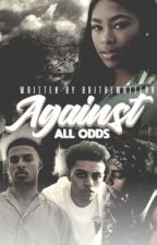 Against all odds (On Hold) by BriTheWriterr