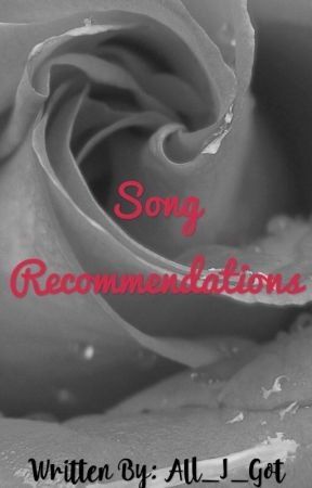 Song Recommendations by All_I_Got