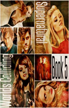 Worlds Colliding (Supernatural, Book Five) by katherinep97