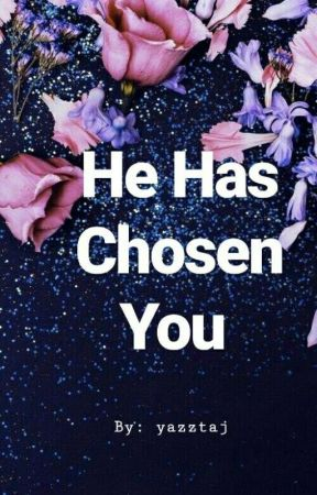 He Has Chosen You  by yazztaj
