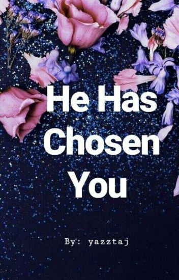 He Has Chosen You