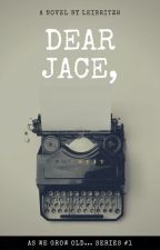 Dear Jace, (As We Grow Old... Series #1) by LeiBritz8