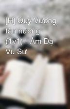 [H] Quỷ Vương tân nương (1v1) - Ám Dạ Vu Sư by windbaongoc