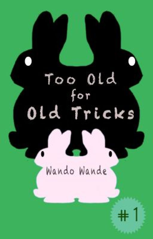 Too Old for Old Tricks by WandoWande