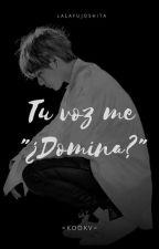"Tu voz me ""Domina"" ? 《KookV 》 by LalaFujoshita"