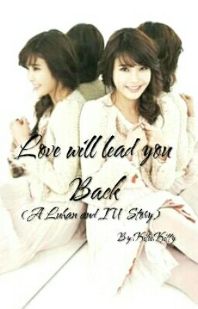 Love Will Lead You Back (A Luhan And IU Story) UNDER CONSTRUCTION by KiteeKitty