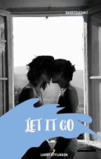 LET IT GO ❁ Larry Stylinson [OS/SMUT] √  by SassyQueenLT