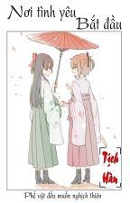 [BHTT] [ĐN] [Xuyên Thư] [Hoàn] Nơi Tình Yêu Bắt Đầu by Zen_TuHan