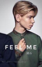 Feel Me || M.G by gunnarsensandman
