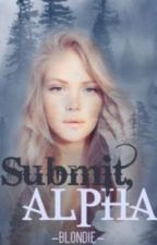 Submit, Alpha by Blondie_NextDoor
