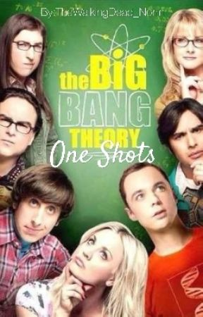 The Big Bang Theory One Shots  by TheWalkingDead_Norm
