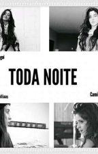 TODA NOITE - CAMREN (G!P) by Beckk_elliaas