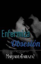 Enfermiza Obsesión by MagueHeredia