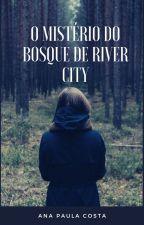 O MISTÉRIO DO BOSQUE DE RIVER CITY by annaccosta1320