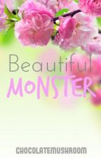 Beautiful Monster (Completed) by chocolatemushroom