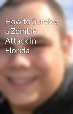 How to Survive a Zombie Attack in Florida by EugeneCusie