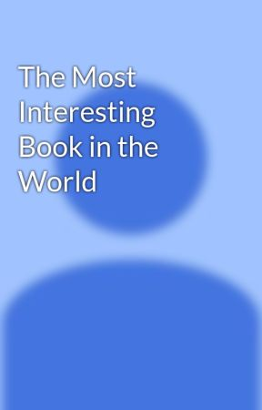 The Most Interesting Book in the World by 24rames