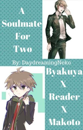 A Soulmate For Two (Byakuya X Reader X Makoto) [On hold