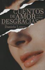 Cuentos de amor y otras desgracias by Daniella_Lopez