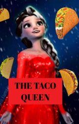 The Taco Queen (A Frozen Parody) by Kokomi_asahina