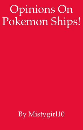 opinions on pokemon ships by MistyGirl10