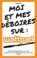Moi, et mes déboires sur Wattpad by Otakette27
