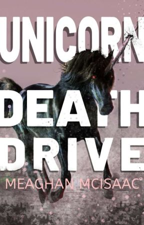 Unicorn Death Drive by MeaghanMcIsaac