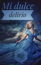 Mi dulce delirio  by Melafernandez1108