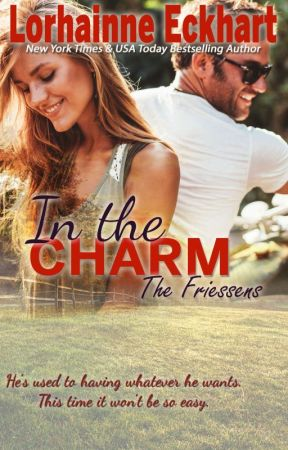 In the Charm, The Friessens (Book 12) (The First Five Chapters) by LorhainneEckhart