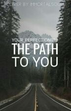 The Path To You (On Hold) by your_perfection010