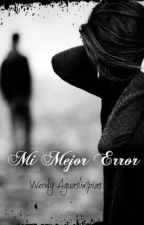 Mi Mejor Error by WendyA20
