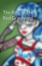 The Ring In The Red Graveyard by StausianaFreyr